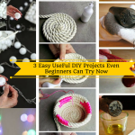 3 Easy UseFul DIY Projects Even Beginners Can Try Now