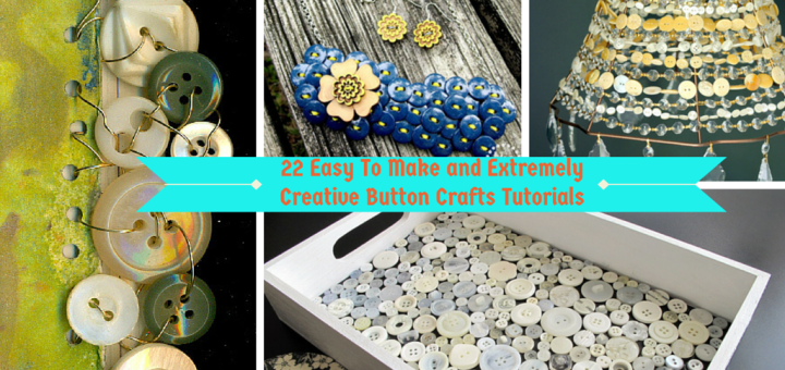 22 Easy To Make and Extremely Creative Button Crafts Tutorials